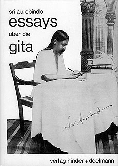 aurobindo gita essays Almost all spiritual problems have been briefly but deeply dealt with in the gita,  sri aurobindo remarked to a disciple, and i have tried to bring all that out fully.